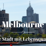 Reisebericht Melbourne – Eine Stadt mit Lebensqualität