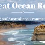 Reisebericht Great Ocean Road – 1 Tag auf Australiens Traumstraße